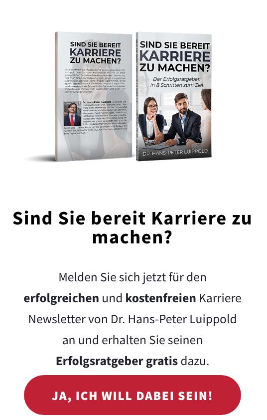Melden Sie sich jetzt für den erfolgreichen und kostenfreien Karriere Newsletter von Dr. Hans-Peter Luippold an und erhalten Sie seinen Erfolgsratgeber gratis dazu.